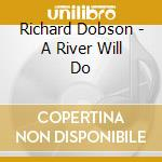 A RIVER WILL DO cd musicale di DOBSON RICHARD
