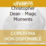 Magic moments cd musicale di Christopher Dean