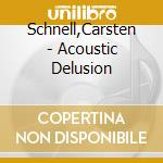 Acoustic delusion cd musicale di Carsten Schnell