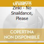 No snaildance, please cd musicale di Zinkl