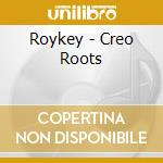 Roykey - Creo Roots cd musicale di Roykey