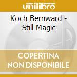 Koch Bernward - Still Magic cd musicale di Bernward Koch