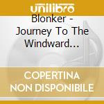 Blonker - Journey To The Windward Island cd musicale di Blonker
