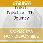 The journey cd musicale di Potsch Potschka