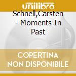 Moments in the past cd musicale di Carsten Schnell