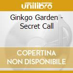 SECRET CALL cd musicale di Garden Ginkgo