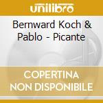 Bernward Koch & Pablo - Picante cd musicale di Koch & pablo