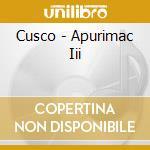 Cusco - Apurimac Iii cd musicale di CUSCO