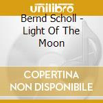 Light of the moon cd musicale di Bernd Scholl