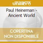 Heineman Paul - Ancient World cd musicale di Paul Heineman
