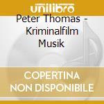 Kriminalfilmmusik cd musicale di Peter Thomas