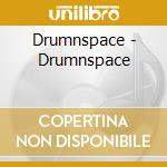 Drumnspace - Drumnspace cd musicale di Drum'n'space