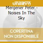 Noises in the sky cd musicale di Peter Mergener