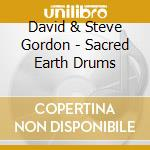 Gordon David & Steve - Sacred Earth Drums cd musicale di GORDON DAVID & STEVE