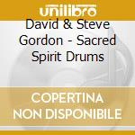 SACRED SPIRIT DRUMS cd musicale di GORDON DAVID & STEVE