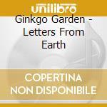 Ginkgo Garden - Letters From Earth cd musicale di Garden Ginkgo