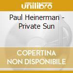 Private sun cd musicale di Paul Heineman