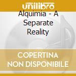 Alquimia - A Separate Reality cd musicale di Alquimia