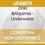 Underwater cd musicale di Zinkl & alquimia