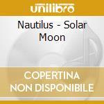 Nautilus - Solar Moon cd musicale di Nautilus