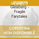 Gleisberg - Fragile Farytales cd musicale di Rudiger Gleisberg