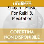 Shajan - Music For Reiki & Meditation cd musicale di Shajan