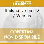 BUDDHA DREAMS 2 cd musicale di ARTISTI VARI