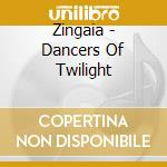 Dancers of twilight cd musicale di Zingaia