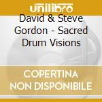 Gordon David & Steve - Sacred Drum Visions cd musicale di GORDON STEVE & DAVID