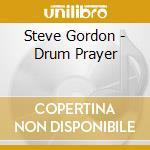 Gordon Steve - Drum Prayer cd musicale di Steve Gordon