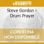 DRUM PRAYER cd musicale di Steve Gordon
