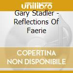 Reflections of faerie cd musicale di Gary Stadler