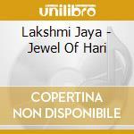 JEWEL OF HARI                             cd musicale di Jaya Lakshmi