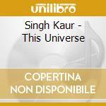 Kaur Singh - This Universe cd musicale di Singh Kaur