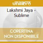 Lakshmi Jaya - Sublime cd musicale di Jaya Lakshmi
