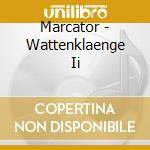 Marcator - Wattenklaenge Ii cd musicale di Marcator / mummert