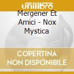 Mergener Et Amici - Nox Mystica cd musicale di Mergener et amici