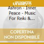 INNER PEACE - MUSIC FOR REIKI & MEDITATI  cd musicale di ASHRON