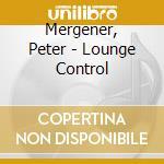 Lounge control cd musicale di Peter Mergener