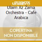 CAFE' ARABICA                             cd musicale di ULAIM AZ ZAMA ORCHES