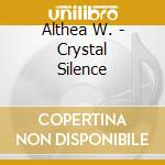 Althea W - Crystal Silence cd musicale di W Althea