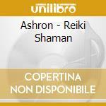 Ashron - Reiki Shaman cd musicale di ASHRON