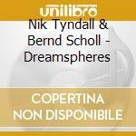 Dreamspheres cd musicale di Tyndall & scholl