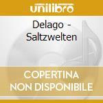 Delago - Saltzwelten cd musicale di Delago