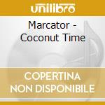 Coconut time cd musicale di Marcator