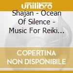 OCEAN OF SILENCE - MUSIC FOR REIKI AND M  cd musicale di SHAJAN