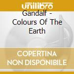 COLOURS OF THE EARTH                      cd musicale di GANDALF