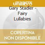 Stadler Gary - Fairy Lullabies cd musicale di Gary Stadler