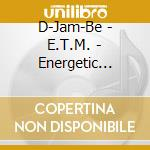 D-Jam-Be - E.T.M. - Energetic Tribal Music cd musicale di D JAM BE