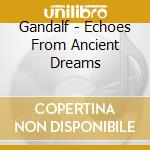 Gandalf - Echoes From Ancient Dreams cd musicale di GANDALF